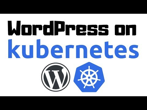 Deploying WordPress On Kubernetes, Step-by-Step