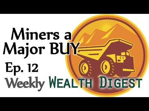 Why Gold/Silver Miners are a Major BUY now — WWD Ep. 12 (Weekly Wealth Digest)