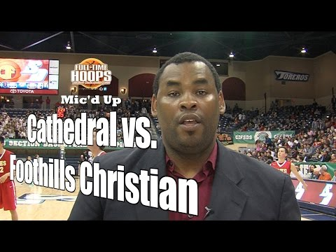 FTH Mic'd Up: Cathedral Vs. Foothills Christian, CIF Open Final, 3/5/16