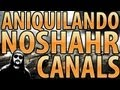 ANIQUILANDO NOSHAHR CANALS [1337 GAMEPLAY]