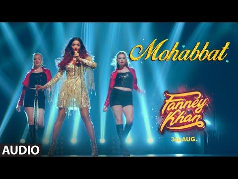 Mohabbat Full Audio   FANNEY KHAN   Aishwarya Rai