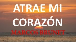 Video Atrae mi Corazon Marcos Brunet con Letra MP3, 3GP, MP4, WEBM, AVI, FLV September 2019
