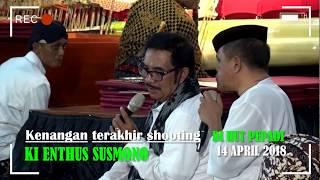 Video KENANGAN TERAKHIR SHOOTING BERSAMA KI ENTHUS DAN ABAH KIRUN MP3, 3GP, MP4, WEBM, AVI, FLV Agustus 2018