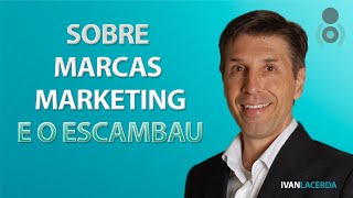 Sobre marcas marketing e o escambau