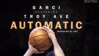 Garci - Automatic ft Troy Ave Prod. By Sap