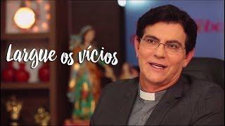 Padre Reginaldo Manzotti: Largue os vícios