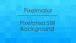 Pixelmator - Still Pixelated Background