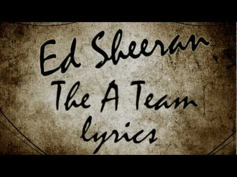 team - Ed Sheeran - The A Team Lyrics White lips, pale face Breathing in snowflakes Burnt lungs, sour taste Light's gone, day's end Struggling to pay rent Long nigh...