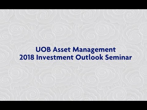 2018 UOB Asset Management Investment Outlook Seminar