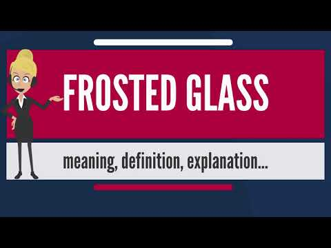 What is FROSTED GLASS? What does FROSTED GLASS mean? FROSTED GLASS meaning & explanation