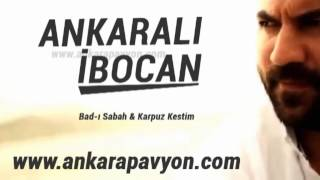 Ankaralı İbocan   Bad ı Sabah