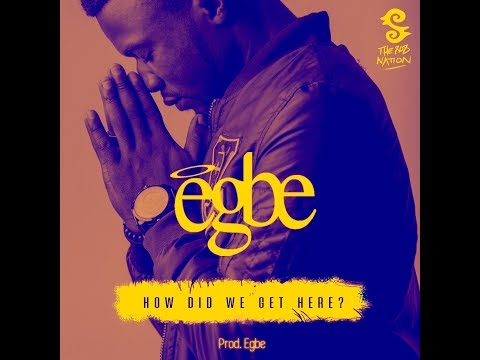 Egbe - How Did We Get Here ( Lyric Video)