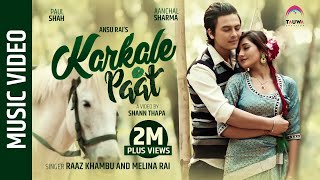 KARKALE PAAT || Raaz Khambu & Melina Rai || Ratna Shumsher Thapa || ft. Paul Shah / Aanchal Sharma