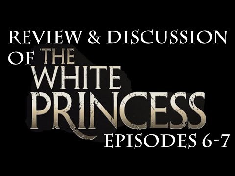 Review & Discussion of The White Princess Episodes 6&7