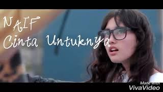 Video NAIF -  CINTA UNTUKNYA Yang Bikin Baper ( Cover Clip Third KAMIKAZE & Lirik ) MP3, 3GP, MP4, WEBM, AVI, FLV Juli 2018