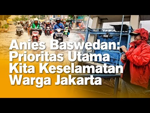 Anies Baswedan: Prioritas Utama Kita Keselamatan Warga Jakarta