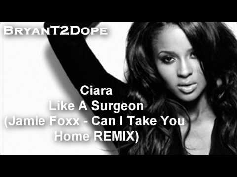 Ciara – Like A Surgeon (Jamie Foxx – Can I Take You Home REMIX)