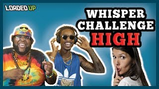High People Play The Whisper Challenge by Loaded Up