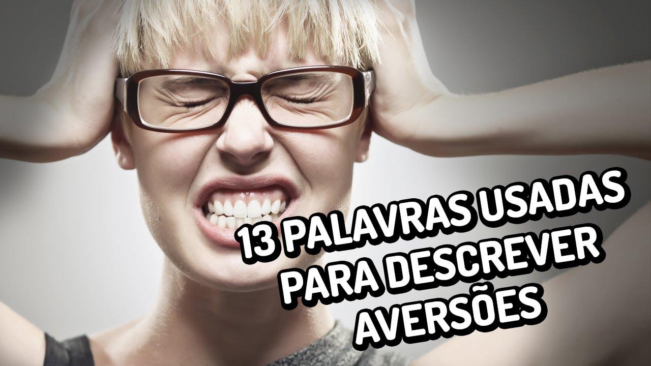 13 palavras usadas para descrever aversões