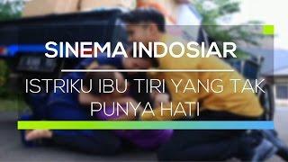 Video Sinema Indosiar - Istriku Ibu Tiri yang Tak Punya Hati MP3, 3GP, MP4, WEBM, AVI, FLV Juli 2018