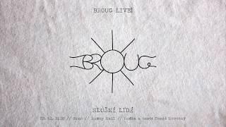 Video Broug - Slušní lidé (live 2018)