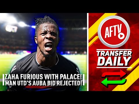 Zaha Is Furious With Palace & Man Utd's Aubameyang Bid Rejected! | AFTV Transfer Daily
