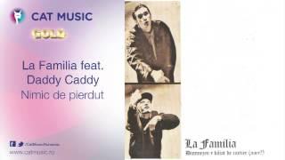 La Familia feat. Daddy Caddy - Nimic de pierdut