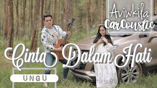 Video UNGU - CINTA DALAM HATI (#CARCOUSTIC Cover by Aviwkila) MP3, 3GP, MP4, WEBM, AVI, FLV Maret 2019
