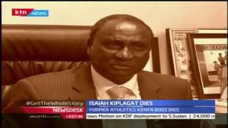 Former Athletics Kenya President Isaiah Kiplagat Succumbs To Cancer