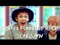 TOP 20 FUNNIEST KPOP SONGS/MV