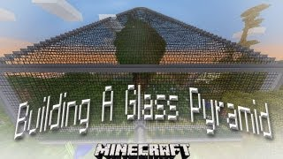 Minecraft:   Building The Structure For a Glass Pyramid