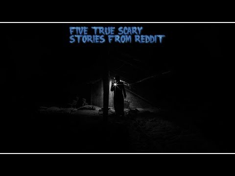 4 True Scary Stories From Reddit (Vol. 33)