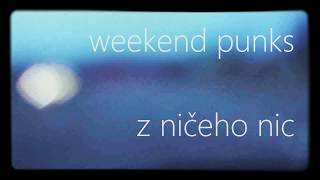 Video Z ničeho nic - Weekend punks (clip 2017)