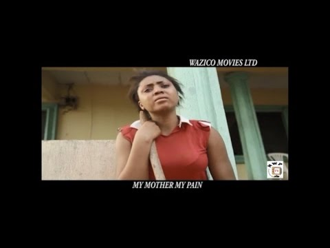 My Mother My Pain - Latest Nigerian Nollywood movie