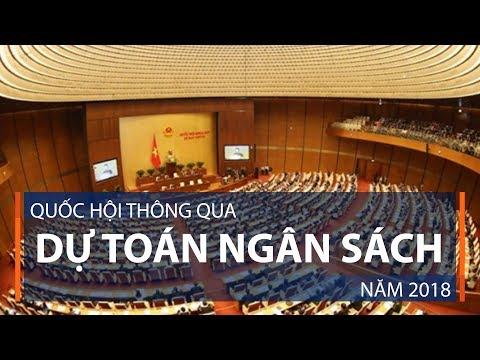 Quốc hội thông qua dự toán ngân sách năm 2018 | VTC1 - Thời lượng: 2 phút, 10 giây.