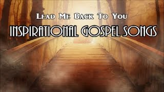 LEAD ME BACK TO YOU -  An Inspirational Gospel Songs Playlist Lyric Video