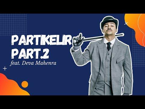 PARTIKELIR PART 2 feat DEVA MAHENRA