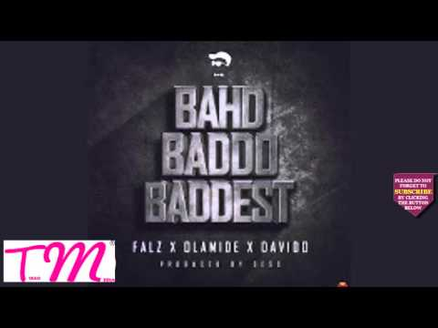 BAHD BADDO BADDEST BY FALZ FT  OLAMIDE AND DAVIDO