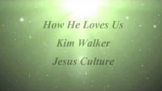 image of How He Loves Us - Kim Walker, Jesus Culture