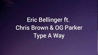 Eric Bellinger ft. Chris Brown & OG Parker- Type A Way (lyrics)