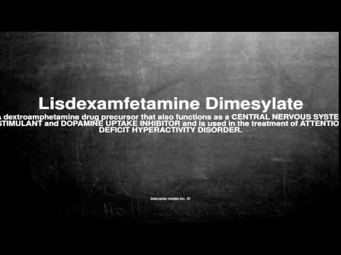 Medical vocabulary: What does Lisdexamfetamine Dimesylate mean