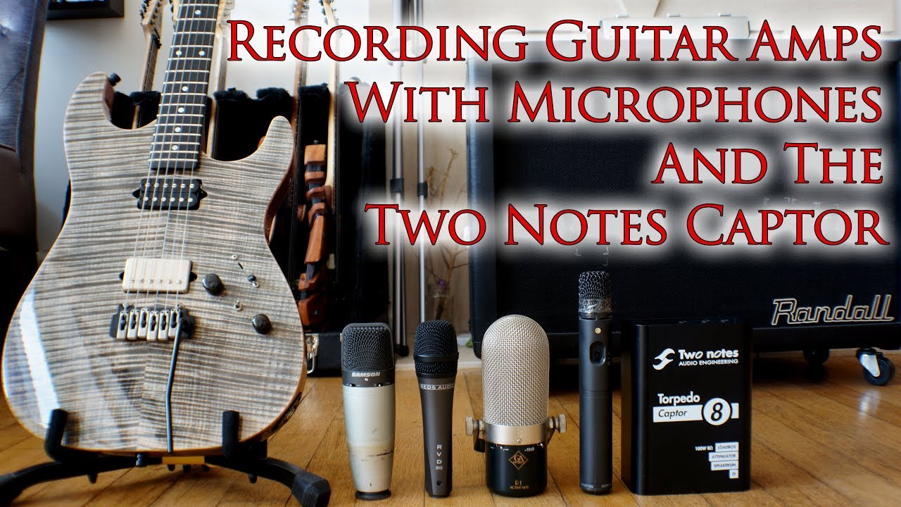 Recording Guitar Amps with Microphones and Two Notes Captor | Must Watch!