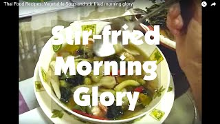 Thai Food Recipes: Vegetable Soup And Stir Fried Morning Glory!
