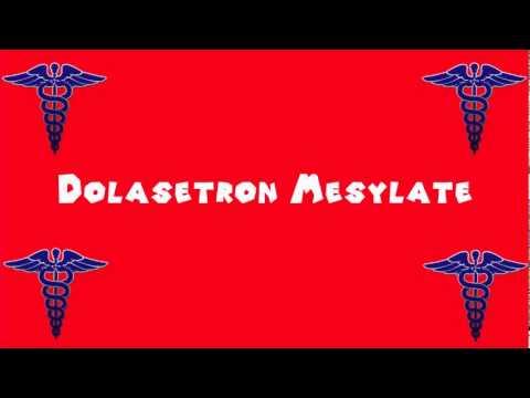 Pronounce Medical Words ― Dolasetron Mesylate