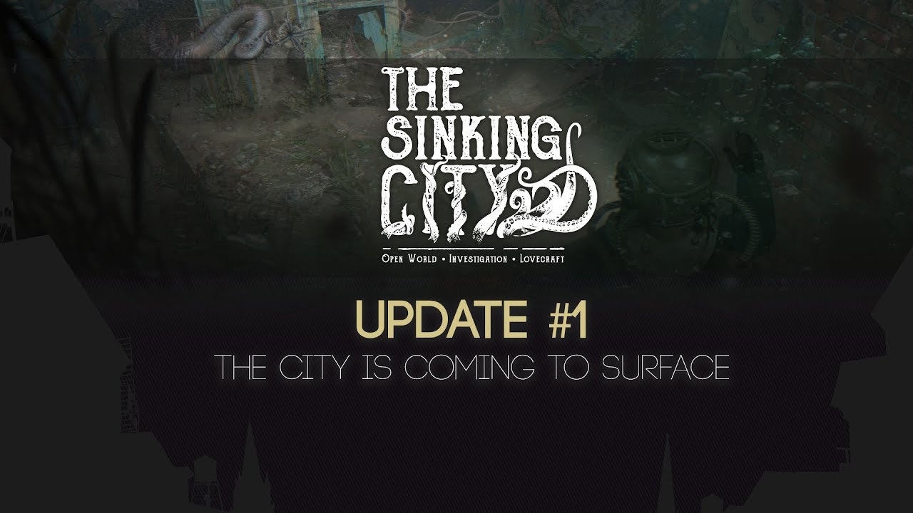 The Sinking City Update #1 - The City is Coming to Surface