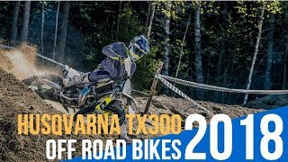 8. 2018 Husqvarna TX300 Off Road Bikes