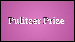 Pulitzer Prize Meaning