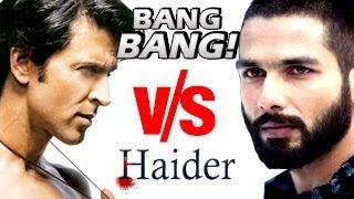 Bang Bang V/S Haider   Hrithik Roshan&Shahid Kapoor CLASH