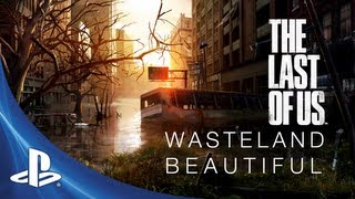 The Last of Us Development Series Episode 2: Wasteland Beautiful