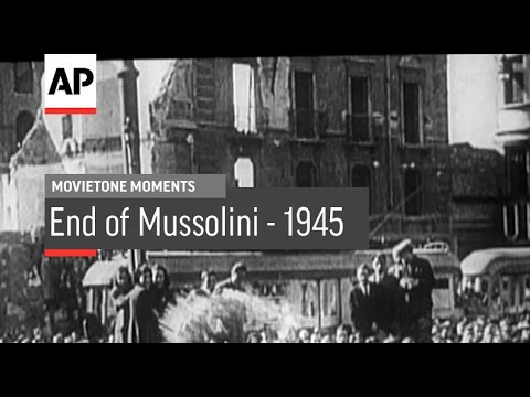End Of Mussolini - 1945 | Movietone Moment | 28 Apr 17